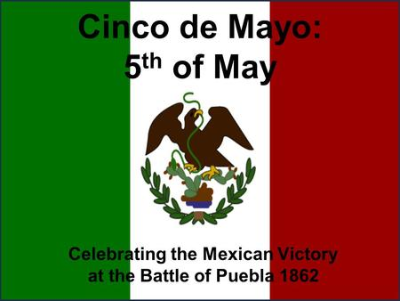Cinco de Mayo: 5 th of May Celebrating the Mexican Victory at the Battle of Puebla 1862.