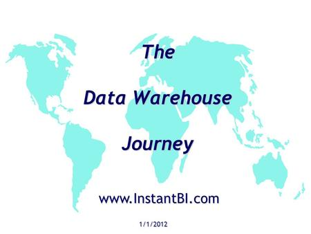 The Data Warehouse Journey 1/1/2012 www.InstantBI.com.