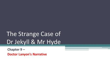 The Strange Case of Dr Jekyll & Mr Hyde Chapter 9 – Doctor Lanyon's Narrative.