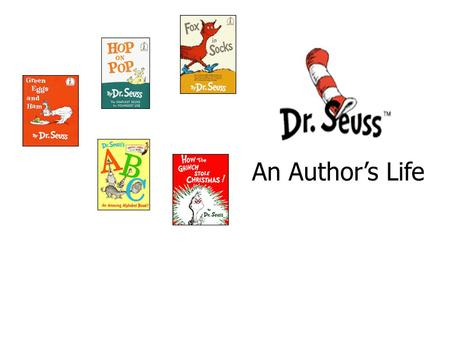 An Author's Life. All About Dr. Seuss Early Life Education First Book Most Famous Book Other Books Accomplishments In His Own Words Review.