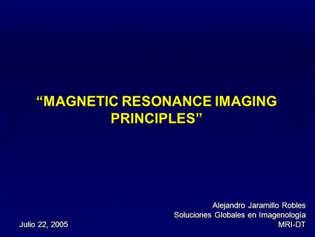 """MAGNETIC RESONANCE IMAGING PRINCIPLES"""