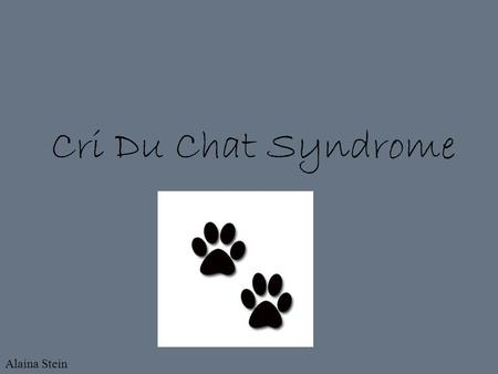 Cri Du Chat Syndrome Alaina Stein. About Cri Du Chat Syndrome is a rare genetic disorder due to a missing part of chromosome 5. It is also known as chromosome.