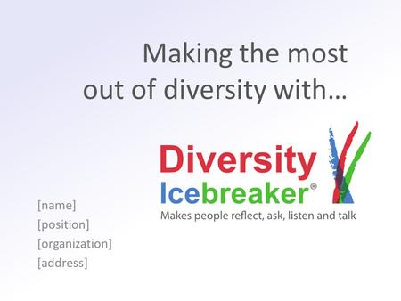 Making the most out of diversity with… [name] [position] [organization] [address]