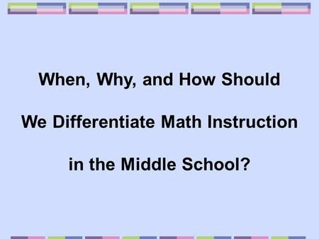 When, Why, and How Should We Differentiate Math Instruction in the Middle School?