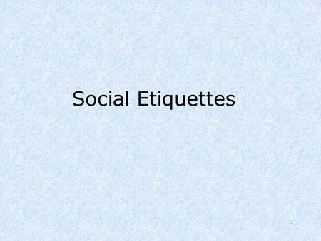 1 Social Etiquettes. 2 No matter what the situation, social etiquette rules should be followed. When should you be particularly aware of your manners?