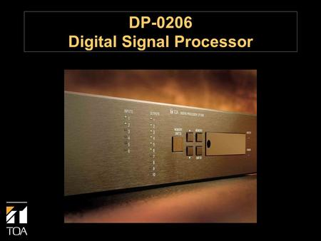 DP-0206 Digital Signal Processor. DP-0206 Features  Permanent Installations  2-Inputs / 6-Outputs  Modular Design  Excellent Sound Quality (#1 Engineering.