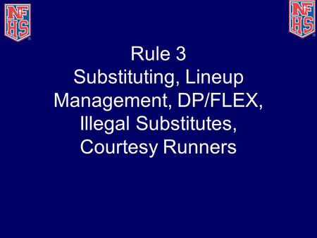 Rule 3 Substituting, Lineup Management, DP/FLEX, Illegal Substitutes, Courtesy Runners.