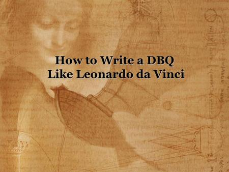 How to Write a DBQ Like Leonardo da Vinci. Remember class, you need to include a thesis statement in your introduction. Why do students have problems.