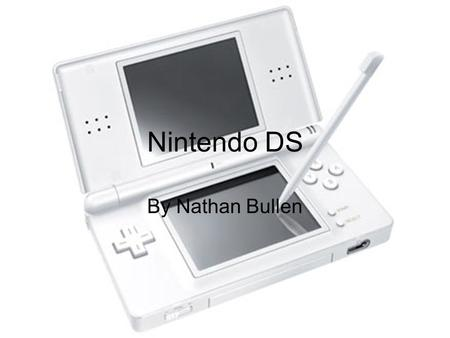 Nintendo DS By Nathan Bullen. Original DS The lower display of the Nintendo DS is overlaid with a touch screen, designed to accept input from the included.
