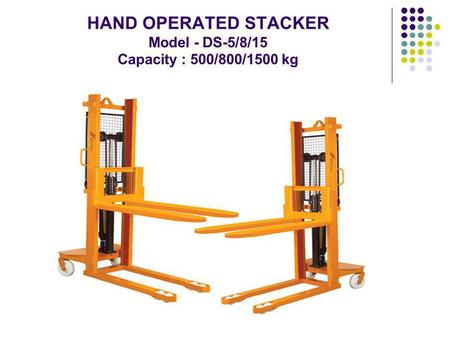 HAND OPERATED STACKER Model - DS-5/8/15 Capacity : 500/800/1500 kg.