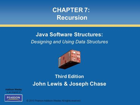 © 2010 Pearson Addison-Wesley. All rights reserved. Addison Wesley is an imprint of CHAPTER 7: Recursion Java Software Structures: Designing and Using.
