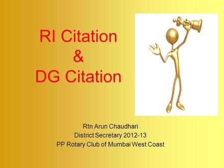 RI Citation & DG Citation Rtn Arun Chaudhari District Secretary 2012-13 PP Rotary Club of Mumbai West Coast.