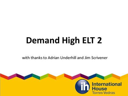 Demand High ELT 2 with thanks to Adrian Underhill and Jim Scrivener.