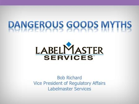 Bob Richard Vice President of Regulatory Affairs Labelmaster Services.