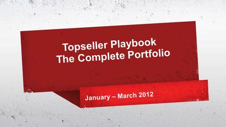 Topseller Playbook The Complete Portfolio January – March 2012.