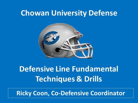 Chowan University Defense Defensive Line Fundamental Techniques & Drills Ricky Coon, Co-Defensive Coordinator.