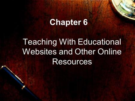 Chapter 6 Teaching With Educational Websites and Other Online Resources.