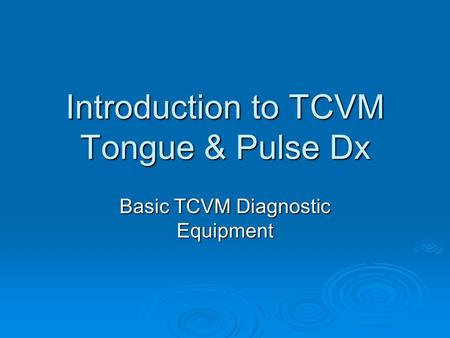 Introduction to TCVM Tongue & Pulse Dx Basic TCVM Diagnostic Equipment.