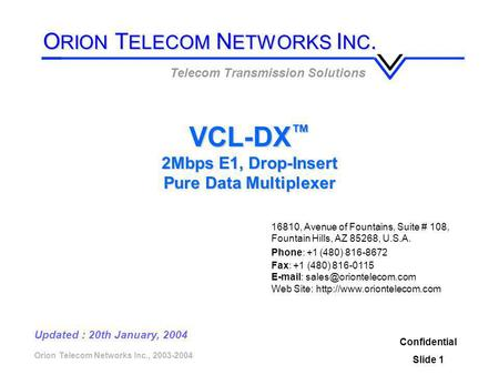 Orion Telecom Networks Inc., 2003-2004 Confidential Slide 1 Updated : 20th January, 2004 VCL-DX ™ 2Mbps E1, Drop-Insert Pure Data Multiplexer Telecom Transmission.