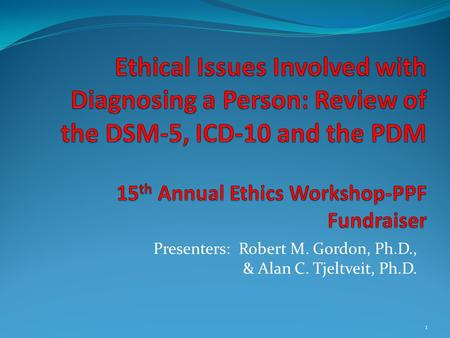 Presenters: Robert M. Gordon, Ph.D., & Alan C. Tjeltveit, Ph.D. 1.
