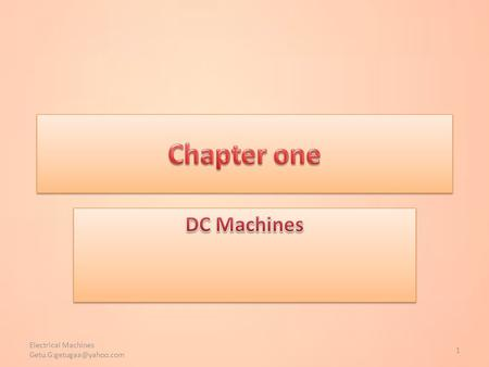 1 Electrical Machines Chapter Outline  Introduction  Induced voltage  Electromagnetic force, f  Simple loop generator 