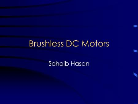 Brushless DC Motors Sohaib Hasan. Motor Basics What is a motor –Converts electrical energy into kinetic energy Where did it come from –Identification.