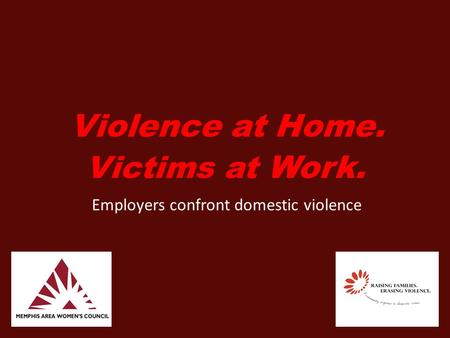 Victims at Work. Employers confront domestic violence Violence at Home.