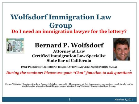 Wolfsdorf Immigration Law Group Do I need an immigration lawyer for the lottery? Bernard P. Wolfsdorf Attorney at Law Certified Immigration Law Specialist.