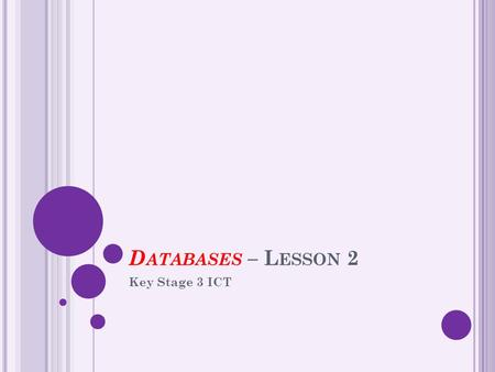 Databases – Lesson 2 Key Stage 3 ICT.