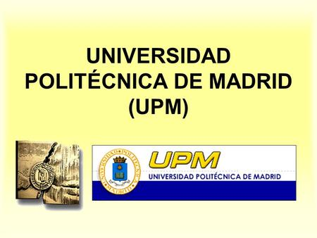 UNIVERSIDAD POLITÉCNICA DE MADRID (UPM). The UPM (1) One of the most important Educational Institutions of Spain.