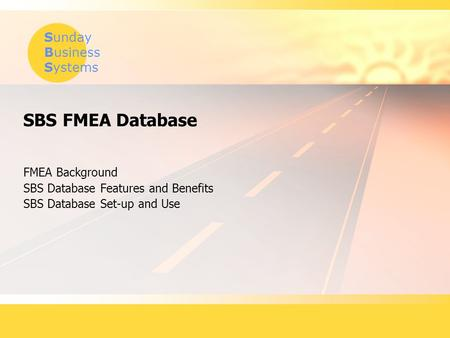 Sunday Business Systems SBS FMEA Database FMEA Background SBS Database Features and Benefits SBS Database Set-up and Use.
