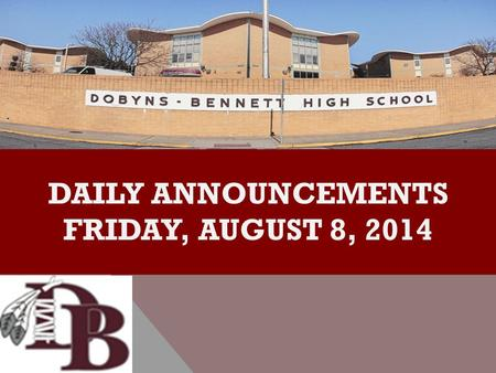 DAILY ANNOUNCEMENTS FRIDAY, AUGUST 8, 2014. REGULAR DAILY CLASS SCHEDULE 7:45 – 9:15 BLOCK A7:30 – 8:20 SINGLETON 1 8:25 – 9:15 SINGLETON 2 9:22 - 10:52.