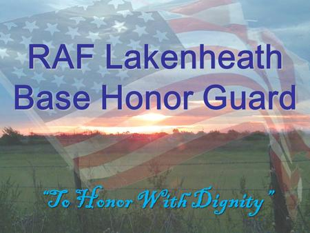 "RAF Lakenheath Base Honor Guard ""To Honor With Dignity"""