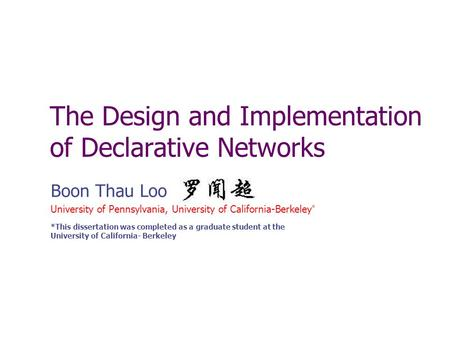 The Design and Implementation of Declarative Networks Boon Thau Loo University of Pennsylvania, University of California-Berkeley * *This dissertation.