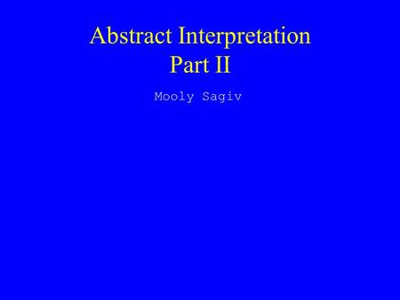 Abstract Interpretation Part II Mooly Sagiv. Outline u Tarski's fixed point theorem u The Soundness Theorem u Infinite Domains (Widening & Narrowing)
