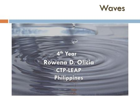 Waves Rowena D. Olicia CTP-LEAPPhilippines 4 th Year.