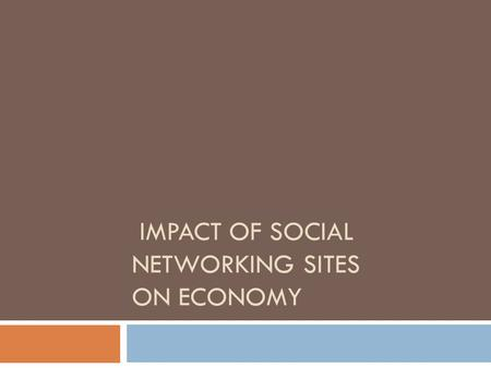 IMPACT OF SOCIAL NETWORKING SITES ON ECONOMY. Wealth creation Social networking sites generate income thanks to : Ads Applications Social Gaming creation.