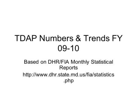 TDAP Numbers & Trends FY 09-10 Based on DHR/FIA Monthly Statistical Reports