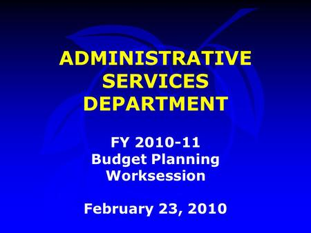 ADMINISTRATIVE SERVICES DEPARTMENT FY 2010-11 Budget Planning Worksession February 23, 2010.