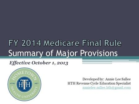 Effective October 1, 2013 Developed by: Annie Lee Sallee HTH Revenue Cycle Education Specialist