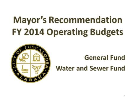 Mayor's Recommendation FY 2014 Operating Budgets General Fund Water and Sewer Fund 1.