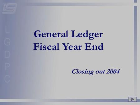 General Ledger Fiscal Year End Closing out 2004. WELCOME! To the Year End Workshop. During this workshop and presentation, references will be made to.