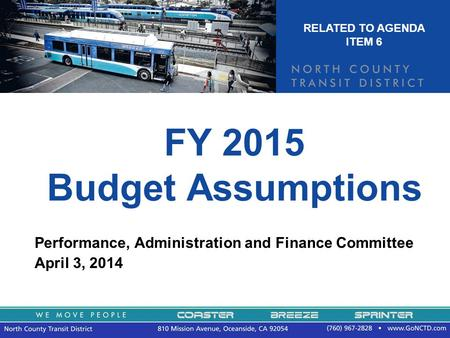 FY 2015 Budget Assumptions Performance, Administration and Finance Committee April 3, 2014 RELATED TO AGENDA ITEM 6.