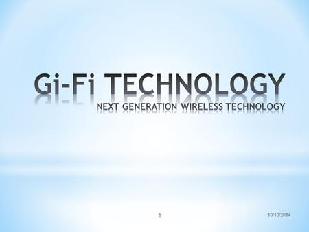 10/10/2014 1. 2 * Introduction * Network Evolution * Why Gi-Fi is used * Bluetooth & Wi-Fi * Architecture of Gi-Fi * Features / Advantages * Applications.