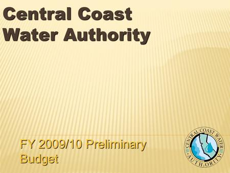 Central Coast Water Authority FY 2009/10 Preliminary Budget.
