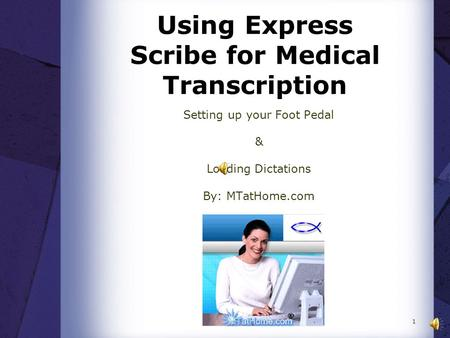 Using Express Scribe for Medical Transcription Setting up your Foot Pedal & Loading Dictations By: MTatHome.com 1.