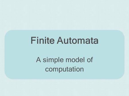 Finite Automata A simple model of computation. Jaruloj Chongstitvatana 2301379Chapter 2 Finite Automata2 Outline Deterministic finite automata (DFA) –How.