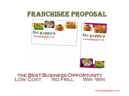 The Best Business Opportunity Low Cost No Frill Win -Win www.golgapppa.com.