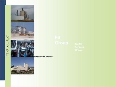 FS Group, LLC FS Group Facility Services Group Comprehensive Engineering Advantage.