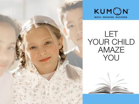 A DIFFERENT KIND OF AFTER-SCHOOL LEARNING PROGRAM Not a tutoring program n n Kumon study is self-directed, and proceeds at each student's own pace n.